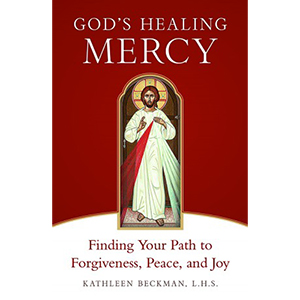 God's Healing Mercy: Finding Your Path to Forgiveness, Peace and Joy