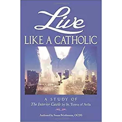 Live Like a Catholic: A Study of the Interior Castle by St Teresa of Avila