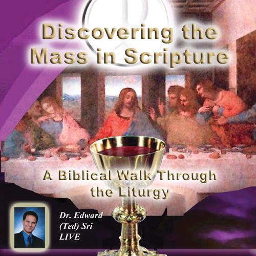 Discovering The Mass in Scripture: A Biblical Walk Through the Liturgy.