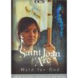 SAINT JOAN OF ARC: MAID FOR GOD