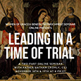 Leading in a Time of Trial A two part Online Seminar withFather Nathan Cromly, CSJNovember 18th & 19th, 20208PM ET