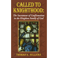 Called to Knighthood :The Sacrament of Confirmation in the Kingdom Family of God