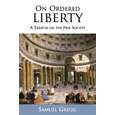 On Ordered Liberty : A Treatise on the Free Society