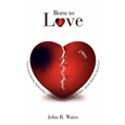 Born to Love: Gay-Lesbian Identity, Relationships, and Marriage-Homosexuality, the Bible, and the Battle for Chaste Love