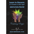Learn to Discern: Is It Christian or New Age? MEDITATION/PRAYER Centering Prayer