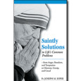Saintly Solutions to Life's Common Problems: From Anger, Boredom, and Temptation to Gluttony, Gossip, and Greed