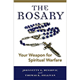 The Rosary: Your Weapon for Spiritual Warfare