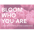 Bloom Who You Are: Lights Shining in the Darkness
