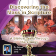 Discovering The Mass in Scripture: A Biblical Walk Through the Liturgy.