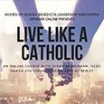 Live Like a Catholic Webinar seriesPresented by Susan Brinkmann, OCDSMarch 5 through April 23, 2019