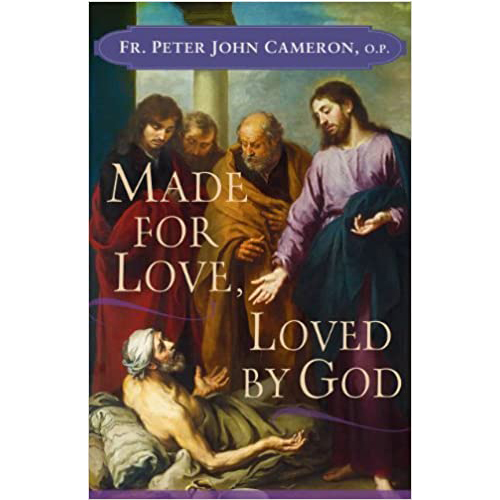 Made for Love, Loved by Godby Father Perer John Cameron O.P.