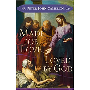 Made for Love, Loved by God by Father Perer John Cameron O.P.