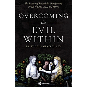 Overcoming the Evil Within by Father Wade Menezes, C.P.M.