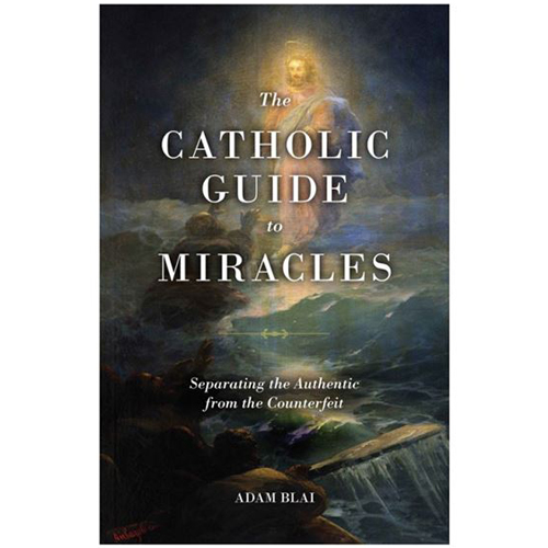 The Catholic Guide to Miracles Adam Blai