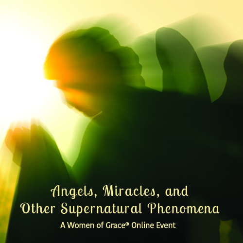Women of Grace Online Conference: Angels, Miracles, and Other Supernatural Phenomena