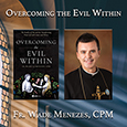 Overcome the Evil Within this Lent!   Book Study Kickoff Webinar with Fr. Wade Menezes (This Webinar is offered FREE when you purchase the Book Study.)  Wednesday, February 10th at 7:30 - 9:00 PM ET
