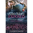 THE ANTI-MARY EXPOSED Rescuing the Culture from TOXIC FEMININITY