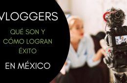 Qué es un vlogger y por qué están triunfando en México