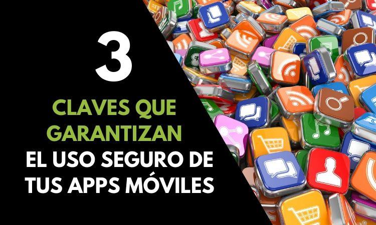 3 claves indispensables para garantizar un uso seguro en las apps móviles