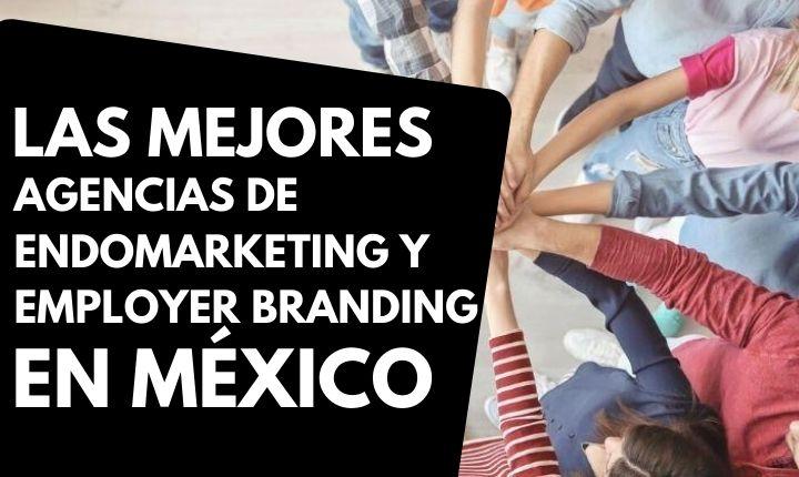 Top 6: las mejores agencias de endomarketing, employer branding y comunicación interna en México