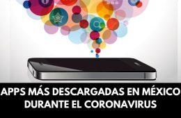 Estas son las apps más descargadas durante el coronavirus en México