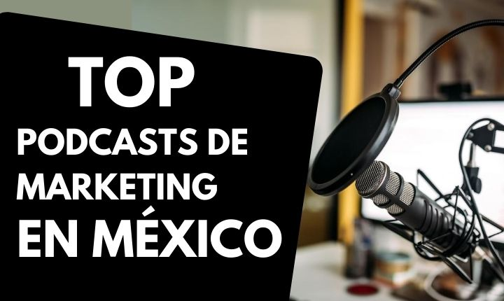 podcasts de marketing digital más escuchados en México
