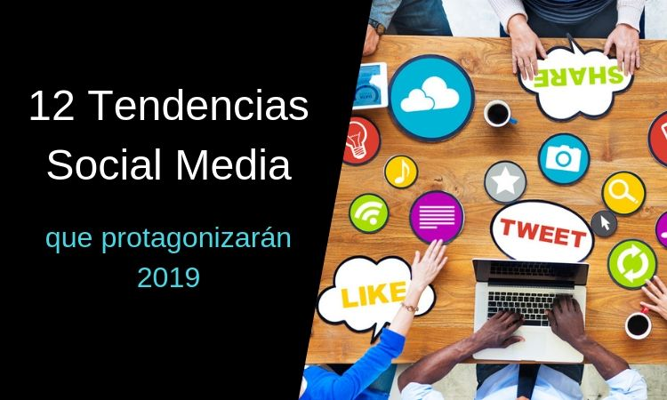 12 tendencias social media que protagonizarán 2019 (Infografía)