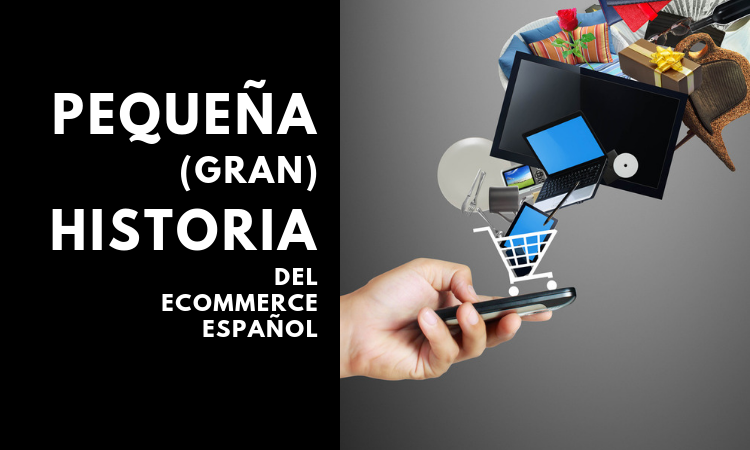 b52178d3b86 Pequeña (gran) historia del eCommerce en España - Marketing 4 ...