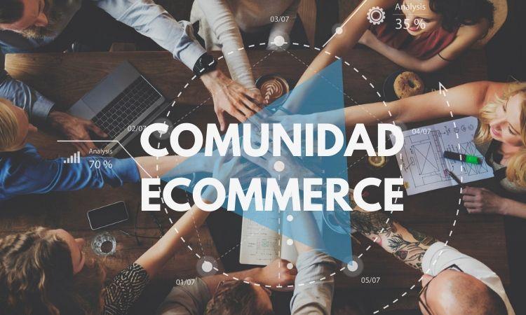 Comunidad Ecommerce: únete a la mayor comunidad de profesionales del sector en España
