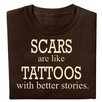 Scars are Like Tattoos Tee