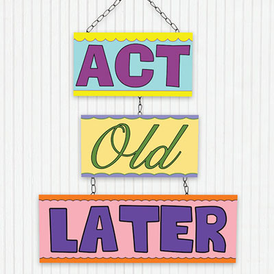 Act Old Later! Tin Hanging