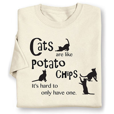 3302b9cea Cats are like Potato Chips Tee   The Added Touch