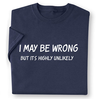 I May Be Wrong Tee