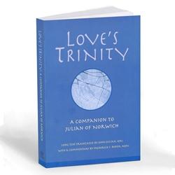 Love's Trinity: A Companion to Julian of Norwich (paperback)