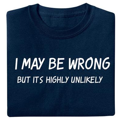 I May Be Wrong- Novelty T-shirt