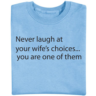 Wife's Choices- Novelty T-shirt