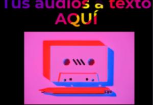 Transcripción de audios a texto en español: podcast, eventos, notas de voz.