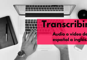 Transcribiré audio o vídeo de español a inglés