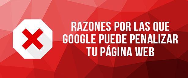 Razones por la que tu página web puede recibir penalizaciones de google