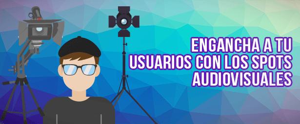 Engancha a tus usuarios con los spots audiovisuales