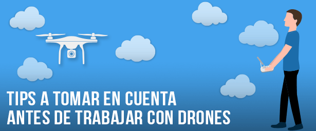 Cosas que debes saber antes de trabajar con drones