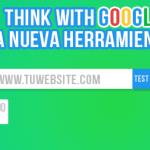 Test my site, think with Google, la nueva herramienta que evalúa el funcionamiento de los portales conoce la relación entre el seo, la optimización móvil y la experiencia de navegación de los usuarios - la nueva herramienta google 150x150 - Conoce la relación entre el SEO, la optimización móvil y la experiencia de navegación de los usuarios