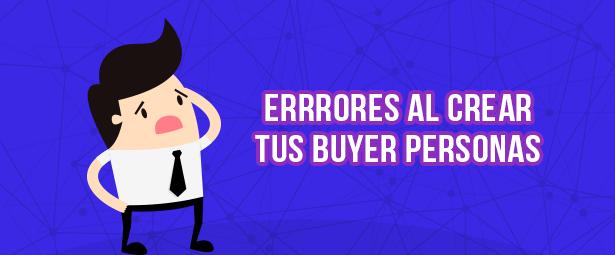 Descubre 5 errores comunes al crear tus Buyer Personas