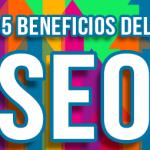 Descubre los beneficios del SEO para tu empresa ssl - beneficios del SEO 150x150 - 5 Razones por las que necesitas un Certificado de Seguridad SSL en la web