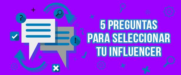 5 Preguntas para seleccionar el influencer indicado para tu marca