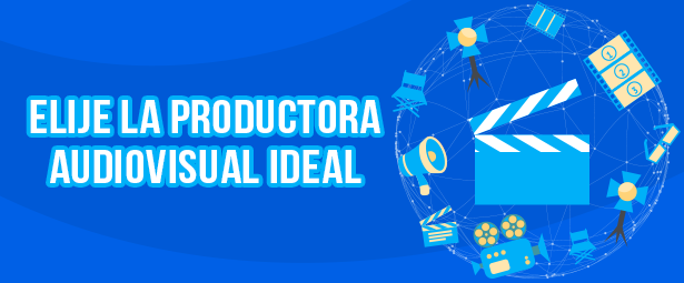 Cómo elegir la productora audiovisual ideal para tu video