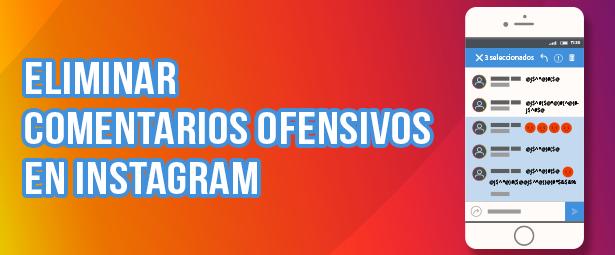 Conoce los pasos para denunciar, filtrar y eliminar los comentarios ofensivos en Instagram