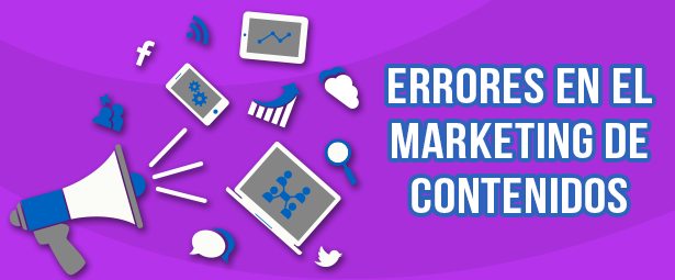 7 Errores comunes en el marketing de contenidos de muchas marcas