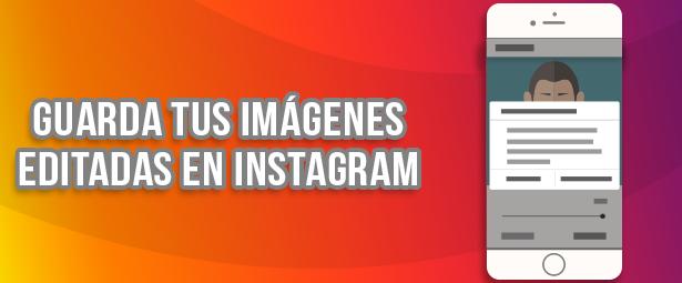 Puedes guardar las imágenes editadas en Instagram con su nueva actualización