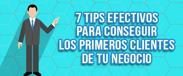 7 Tips efectivos para conseguir los primeros clientes de tu negocio